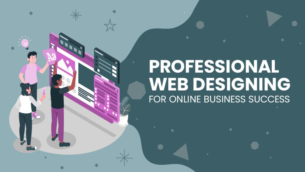 Professional Web Designing for Online Business Success