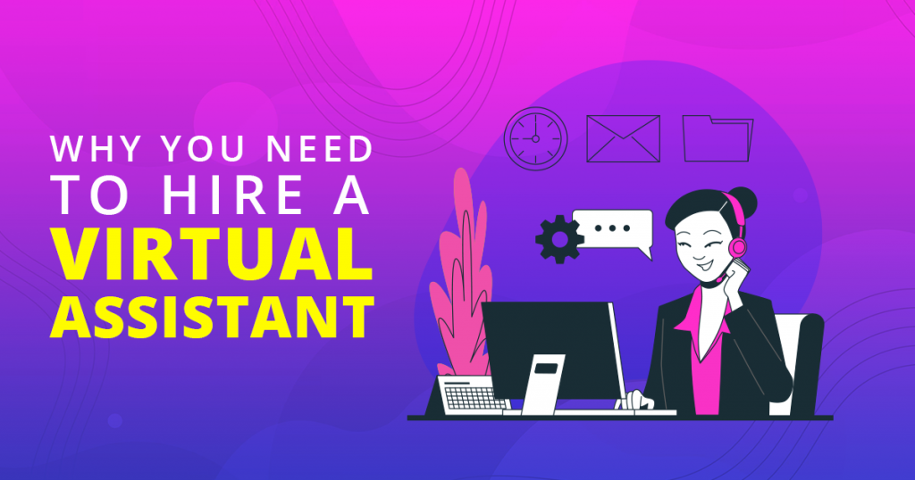 Why You Need to Hire a Virtual Assistant