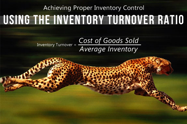 Achieving Proper Inventory Control Using The Inventory Turnover Ratio
