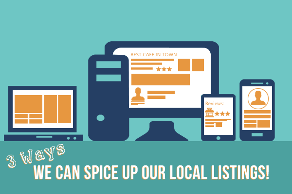 Three Ways We Can Spice Up Our Local Listings!