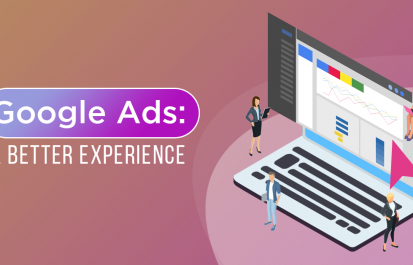 Google Ads: A Better Experience for Businesses