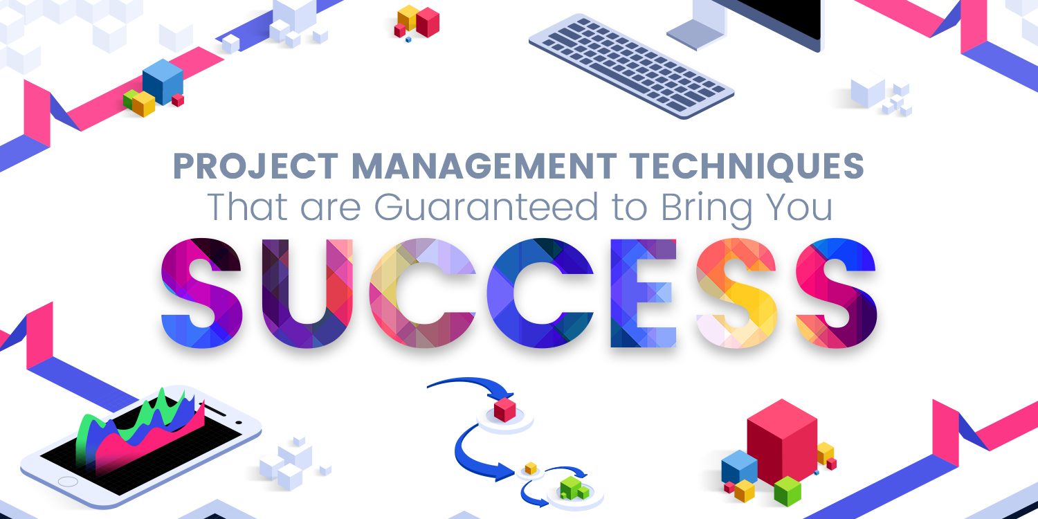 Project Management Techniques That are Guaranteed to Bring You Success