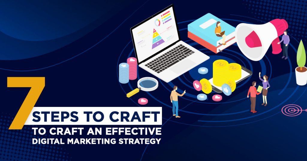 7 Steps to Craft an Effective Digital Marketing Strategy