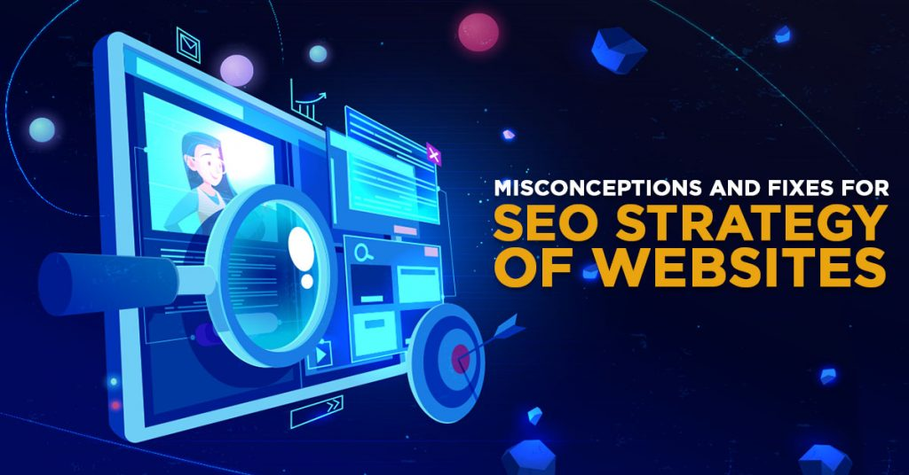 Misconceptions and Fixes for SEO Strategy of Websites