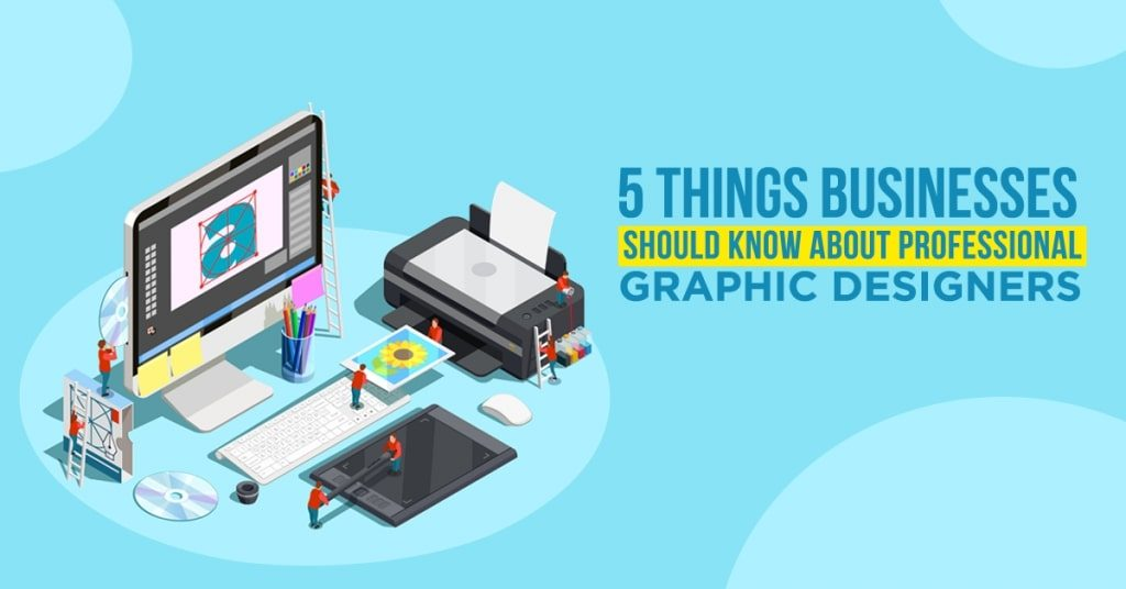 5-Things-Businesses-Should-Know-About-Professional-Graphic-Designers-v2-1024x536