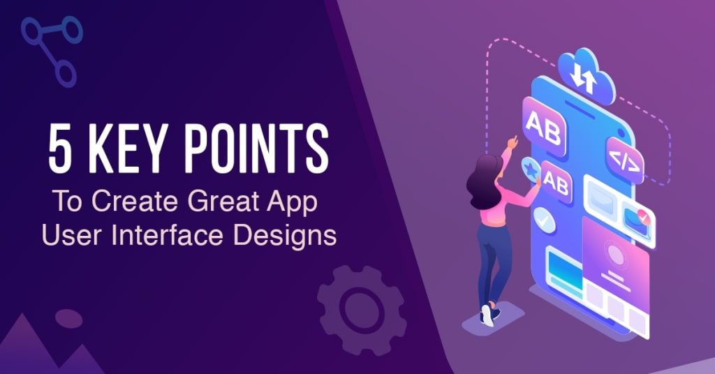 5-Key-Points-to-Remember-When-Creating-Great-App-User-Interface-Designs-1024x536