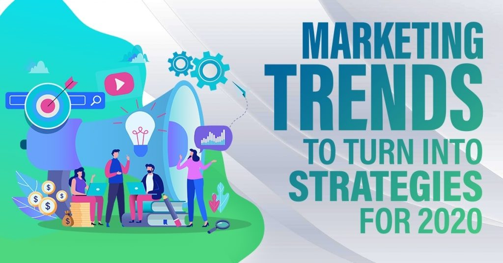 Marketing-Trends-To-Turn-Into-Strategies-For-2020-1024x536