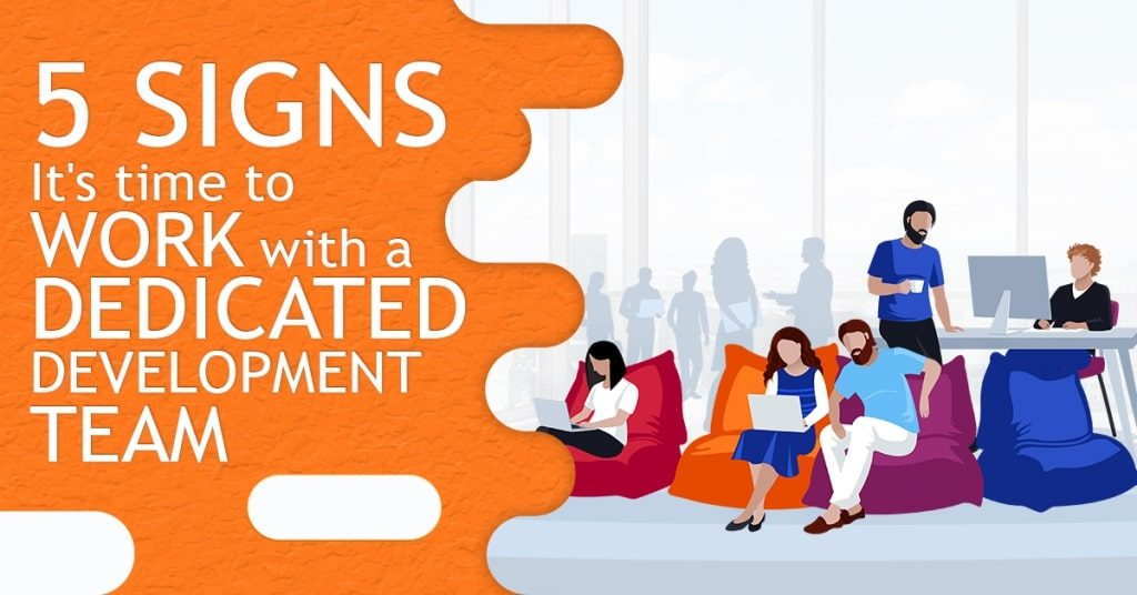 5-Signs-Its-Time-To-Work-With-A-Dedicated-Development-Team-1024x536