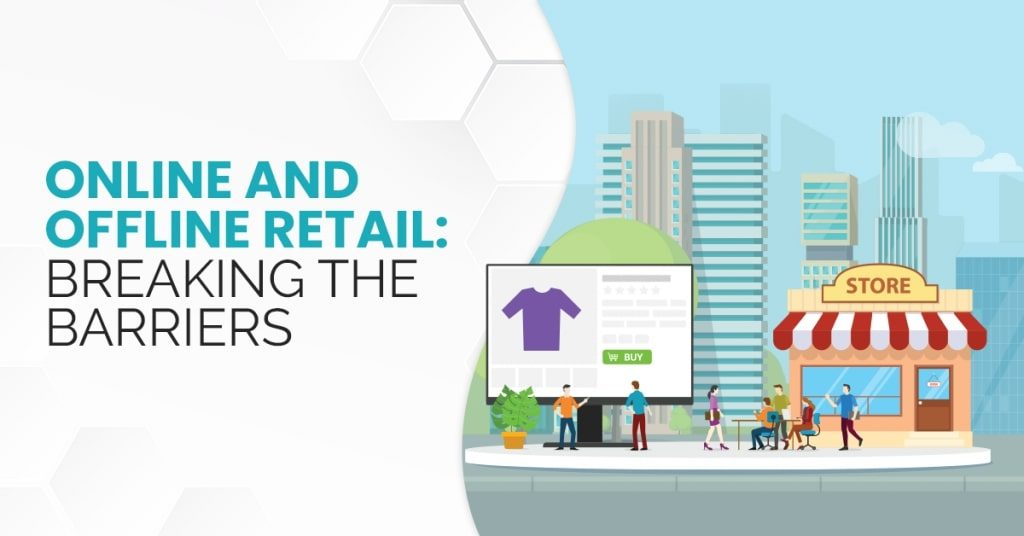 Online-and-Offline-Retail-Breaking-The-Barriers-1024x536