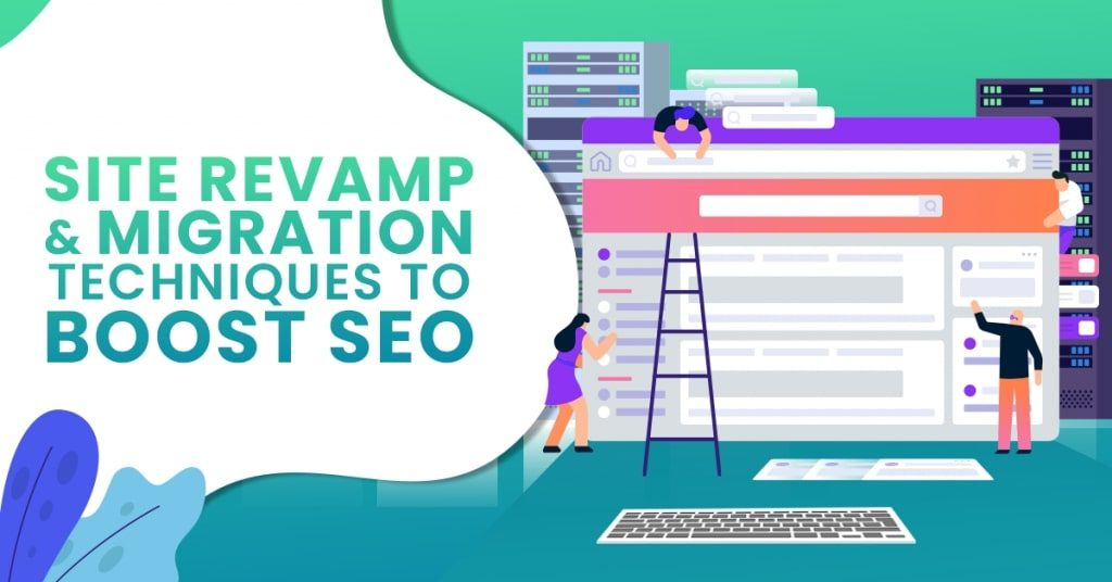 Site-Revamp-Migration-Techniques-To-Boost-SEO-1024x536