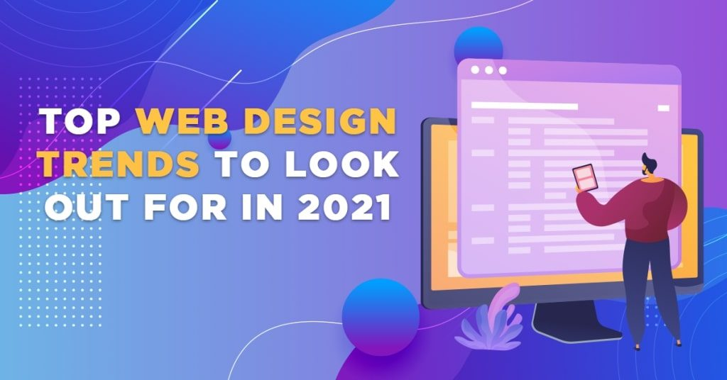 Top-Web-Design-Trends-to-Look-Out-For-in-2021-1024x536