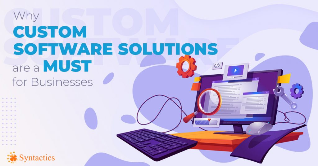 Why Custom Software Solutions Are A Must for Businesses
