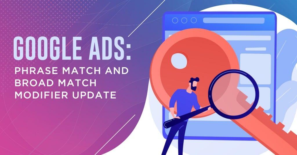 Google-Ads-Phrase-Match-and-Broad-Match-Modifier-Update-1024x536