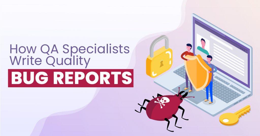 How QA Specialists Write Quality Bug Reports