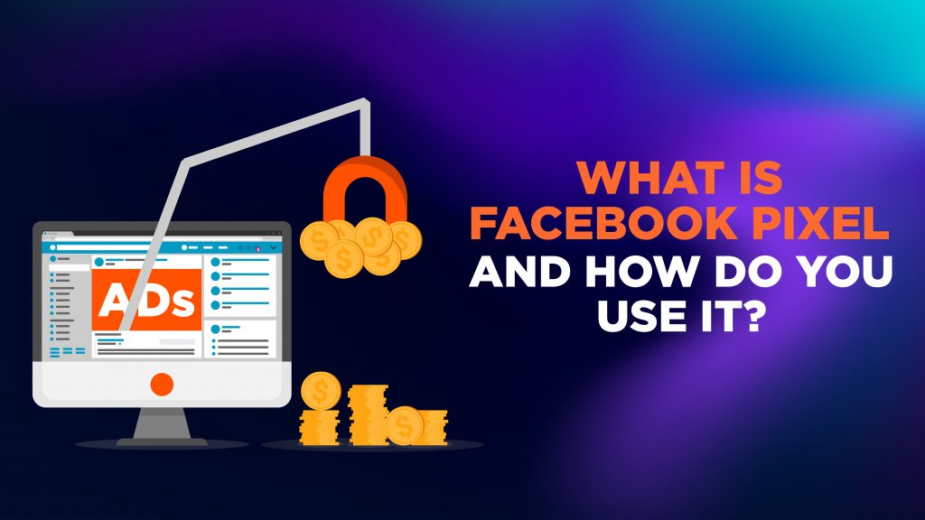 What is Facebook Pixel and How Do You Use It