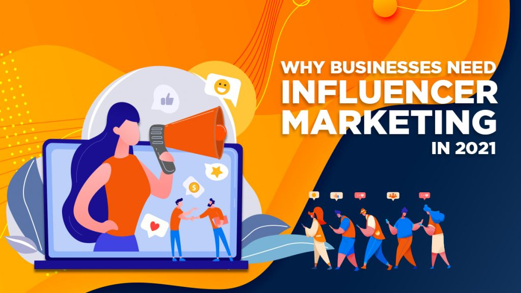 Why Businesses Need Influencer Marketing in 2021
