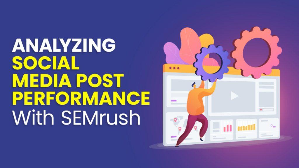 Analyzing Social Media Post Performance with SEMrush