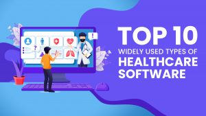 Top 10 Widely Used Types of Healthcare Software