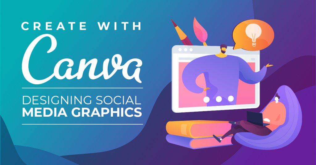 Create with Canva Designing Social Media Graphics
