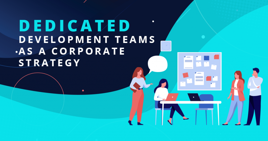 Dedicated Development Teams as a Corporate Strategy