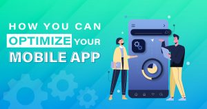 How You Can Optimize Your Mobile App