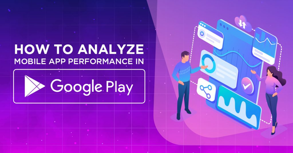 How to Analyze Mobile App Performance in Google Play