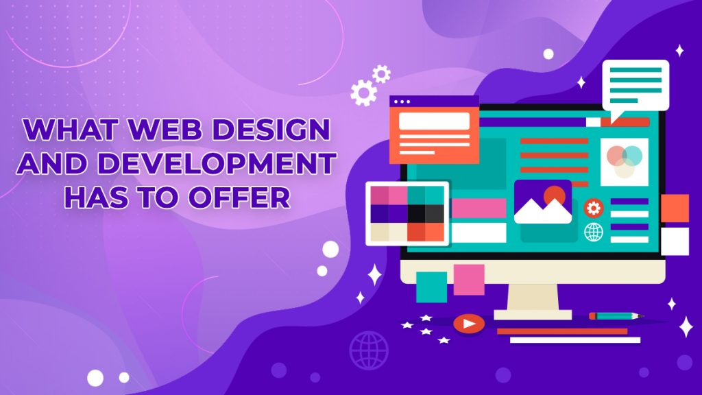 What Web Design and Development Has to Offer - WEB