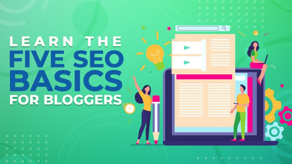 Learn the Five SEO Basics for Bloggers