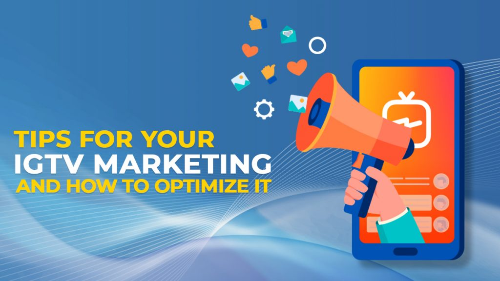 Tips for your IGTV Marketing and How to Optimize It