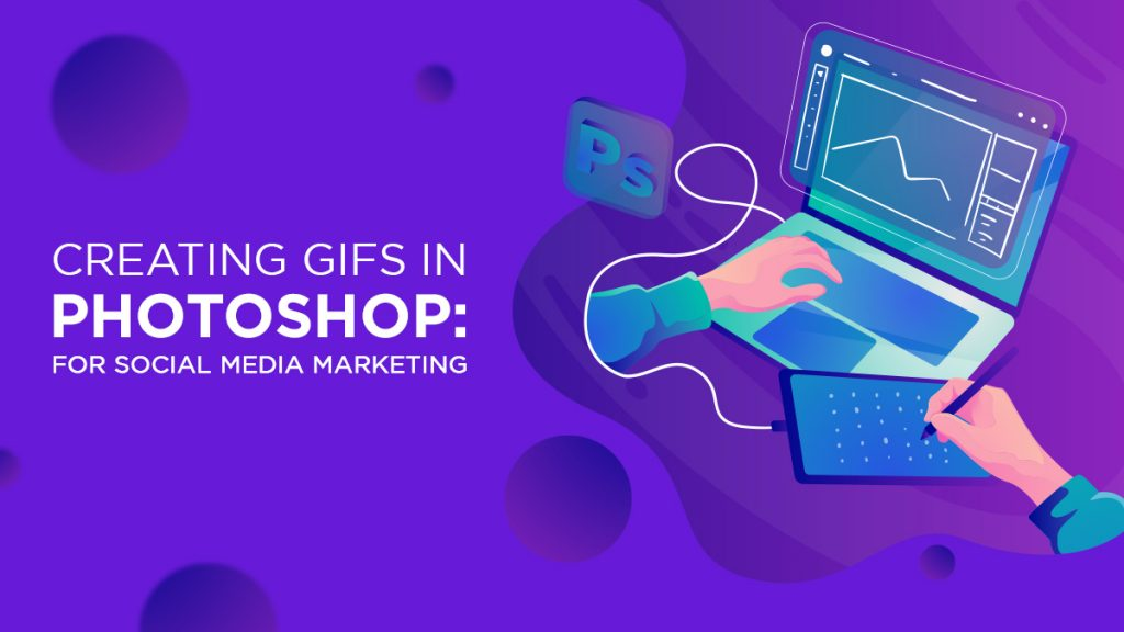 Creating GIFs in Photoshop for Social Media Marketing