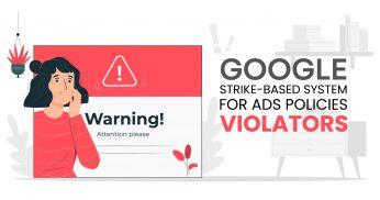 Google Strike-Based System for Ads Policies Violators
