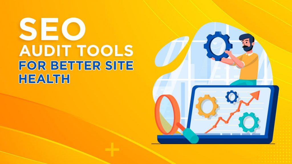 SEO Audit Tools For Better Site Health