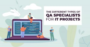 The Different Types of QA Specialists for IT Projects