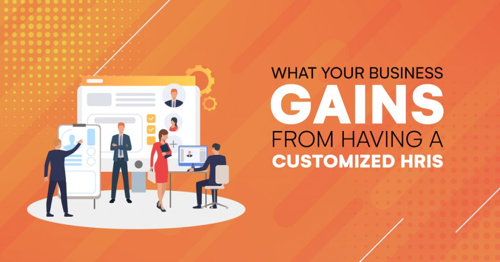 What Your Business Gains from Having a Customized HRIS