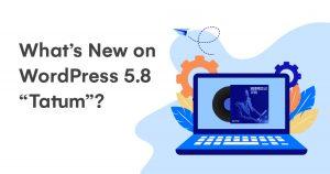 """What's New on WordPress 5.8 """"Tatum"""""""