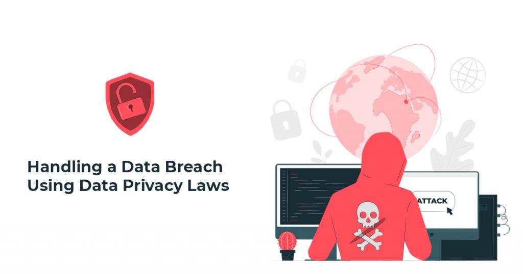 Handling a Data Breach Using Data Privacy Laws