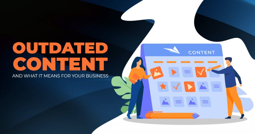 Outdated Content and What It Means for Your Business