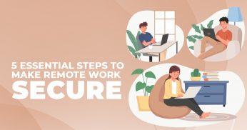 5 Essential Steps to Make Remote Work Secure
