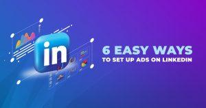 6 Easy Ways to Set Up Ads on LinkedIn