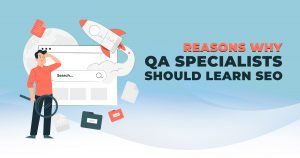Reasons Why QA Specialists Should Learn SEO