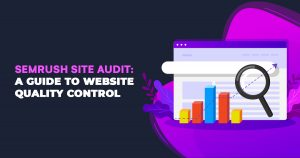 SEMRush Site Audit A Guide to Website Quality Control