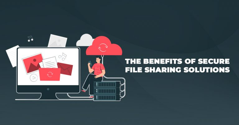 The Benefits of Secure File Sharing Solutions