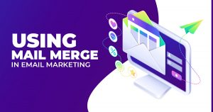 Using Mail Merge in Email Marketing